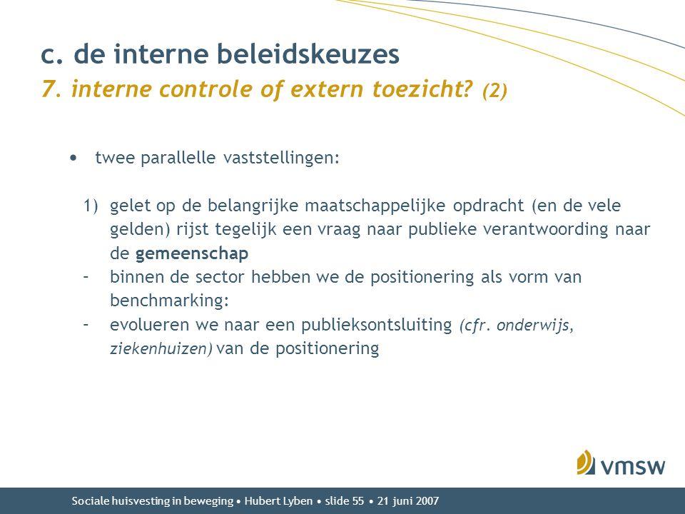 Sociale huisvesting in beweging • Hubert Lyben • slide 55 • 21 juni 2007 • twee parallelle vaststellingen: 1)gelet op de belangrijke maatschappelijke