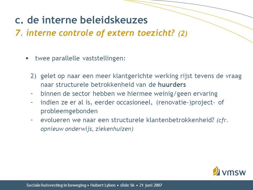 Sociale huisvesting in beweging • Hubert Lyben • slide 56 • 21 juni 2007 • twee parallelle vaststellingen: 2)gelet op naar een meer klantgerichte werk