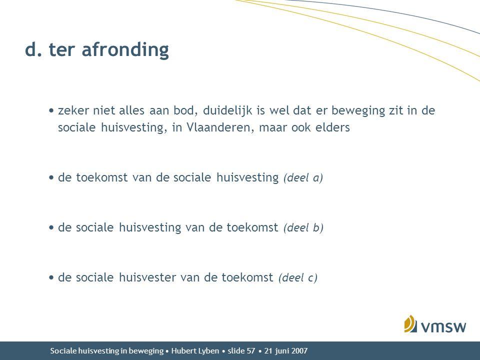 Sociale huisvesting in beweging • Hubert Lyben • slide 57 • 21 juni 2007 d. ter afronding • zeker niet alles aan bod, duidelijk is wel dat er beweging