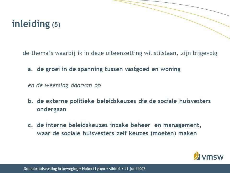 Sociale huisvesting in beweging • Hubert Lyben • slide 6 • 21 juni 2007 inleiding (5) de thema's waarbij ik in deze uiteenzetting wil stilstaan, zijn