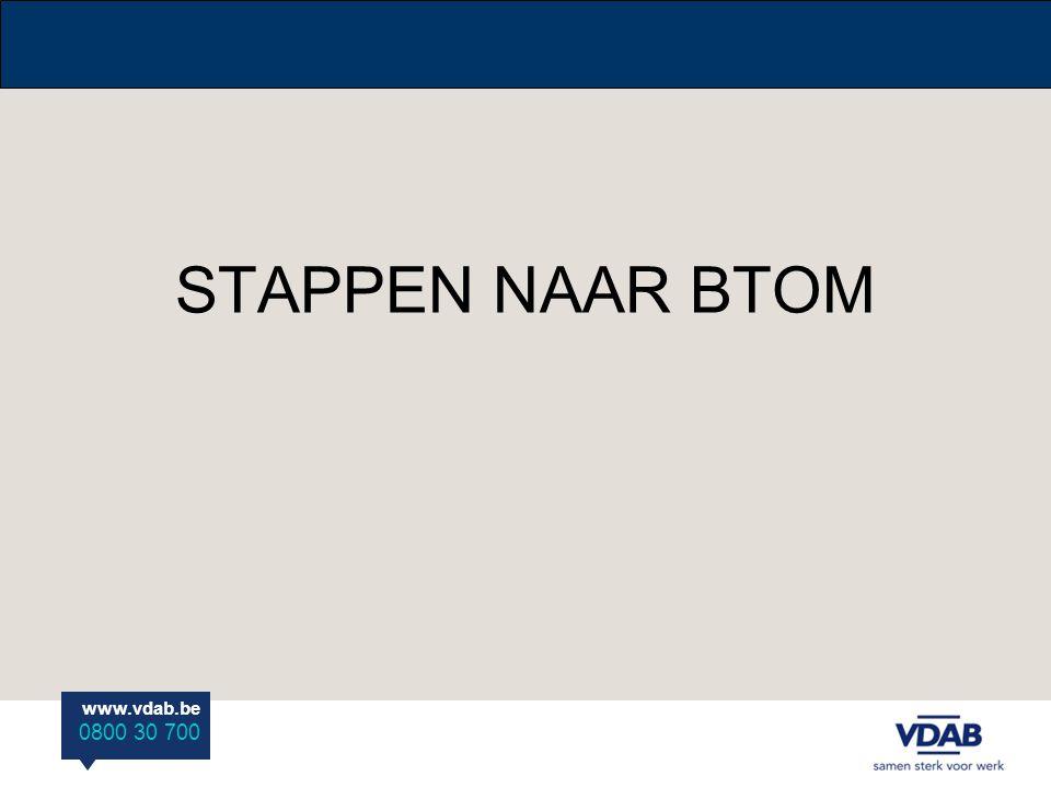 www.vdab.be 0800 30 700 STAPPEN NAAR BTOM