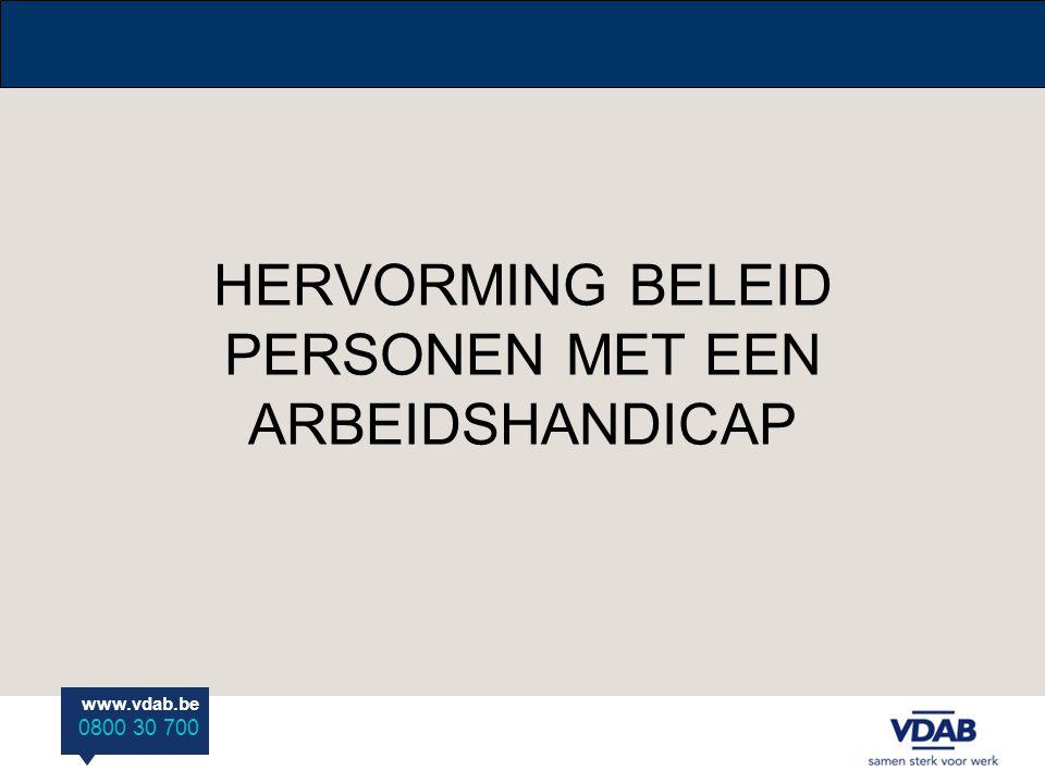 www.vdab.be 0800 30 700 HERVORMING BELEID PERSONEN MET EEN ARBEIDSHANDICAP