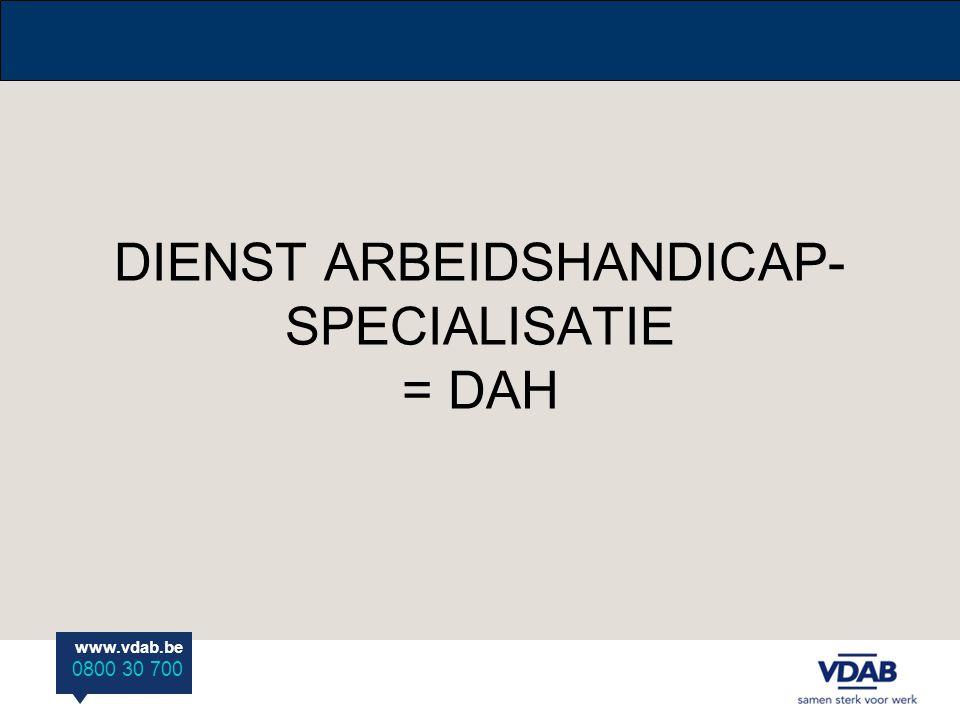 www.vdab.be 0800 30 700 DIENST ARBEIDSHANDICAP- SPECIALISATIE = DAH