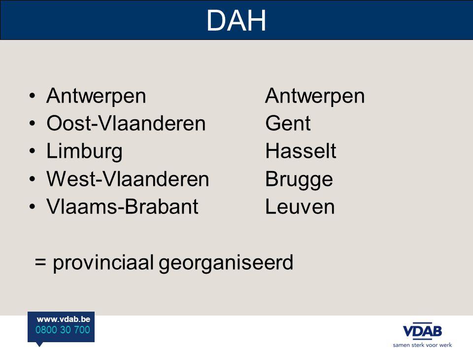 www.vdab.be 0800 30 700 DAH •AntwerpenAntwerpen •Oost-VlaanderenGent •LimburgHasselt •West-VlaanderenBrugge •Vlaams-BrabantLeuven = provinciaal georganiseerd
