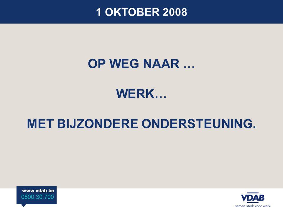www.vdab.be 0800 30 700 1 OKTOBER 2008 OP WEG NAAR … WERK… MET BIJZONDERE ONDERSTEUNING.
