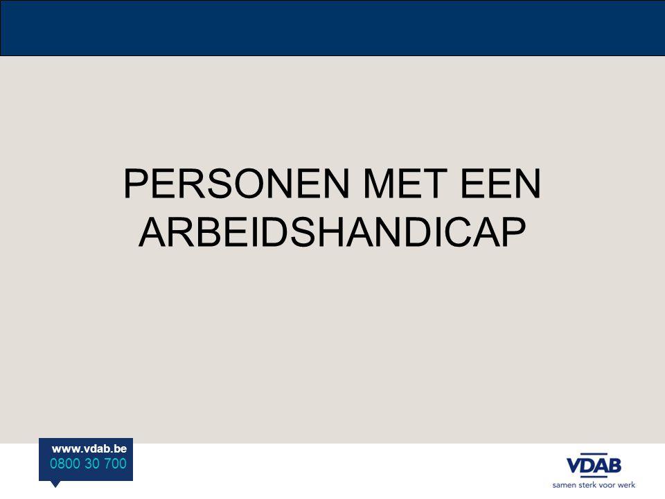 www.vdab.be 0800 30 700 PERSONEN MET EEN ARBEIDSHANDICAP