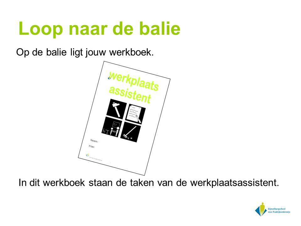 Loop naar de balie Op de balie ligt jouw werkboek. In dit werkboek staan de taken van de werkplaatsassistent.