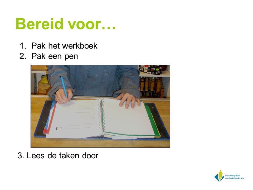 Bereid voor… 3. Lees de taken door 1. Pak het werkboek 2. Pak een pen