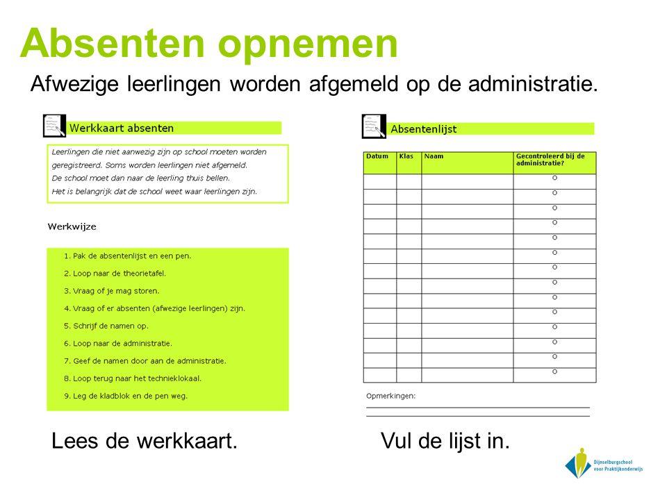 Absenten opnemen Afwezige leerlingen worden afgemeld op de administratie. Lees de werkkaart. Vul de lijst in.