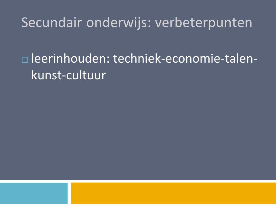 Secundair onderwijs: verbeterpunten  leerinhouden: techniek-economie-talen- kunst-cultuur
