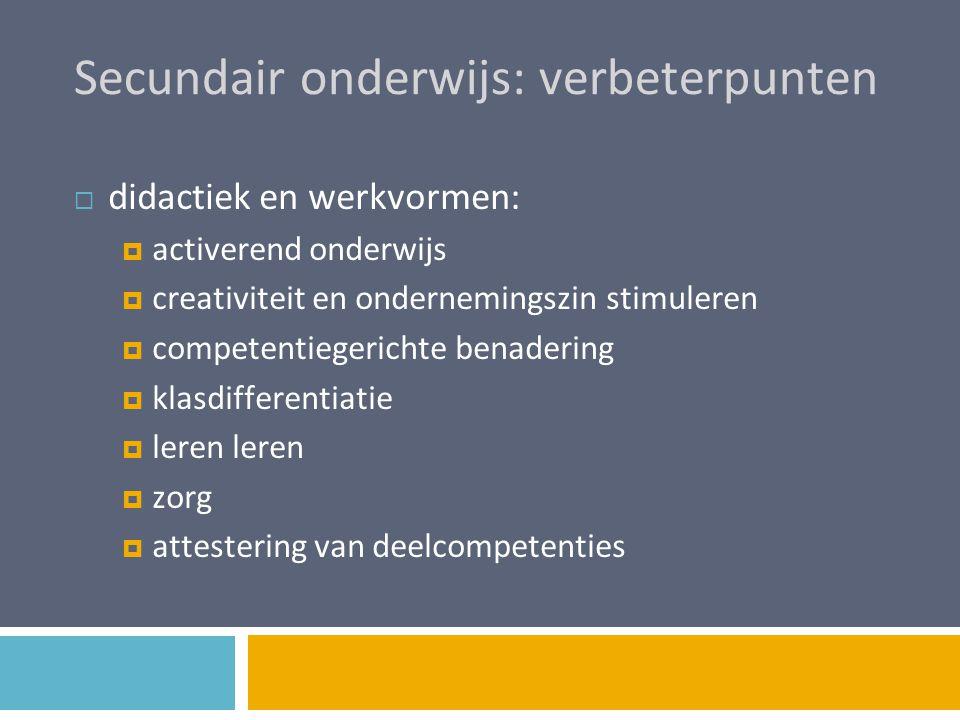 Secundair onderwijs: verbeterpunten  didactiek en werkvormen:  activerend onderwijs  creativiteit en ondernemingszin stimuleren  competentiegerich