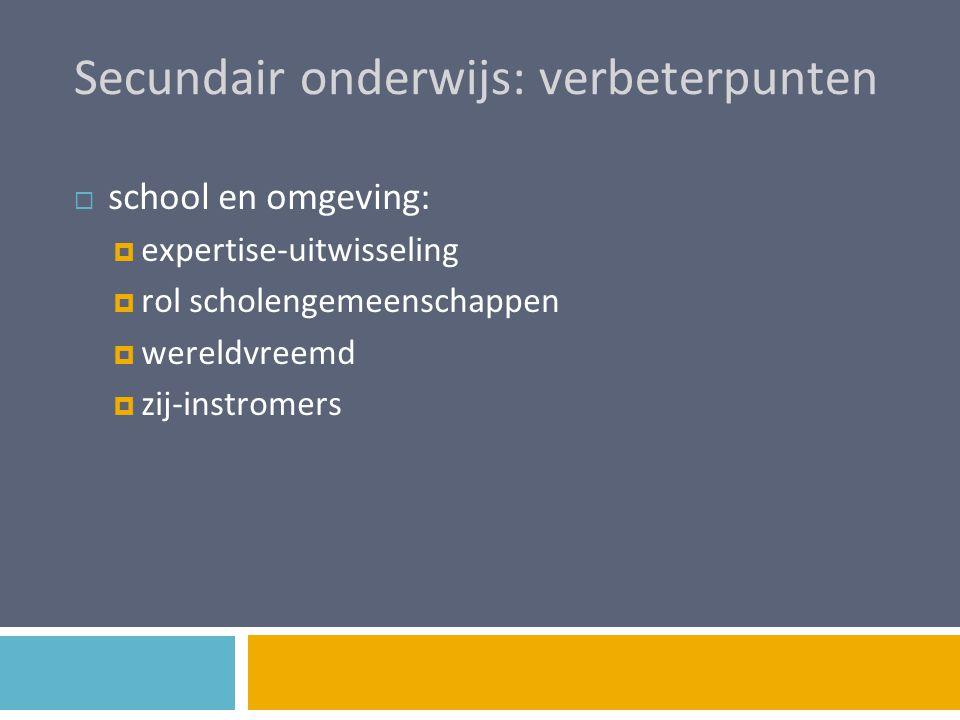 Secundair onderwijs: verbeterpunten  school en omgeving:  expertise-uitwisseling  rol scholengemeenschappen  wereldvreemd  zij-instromers