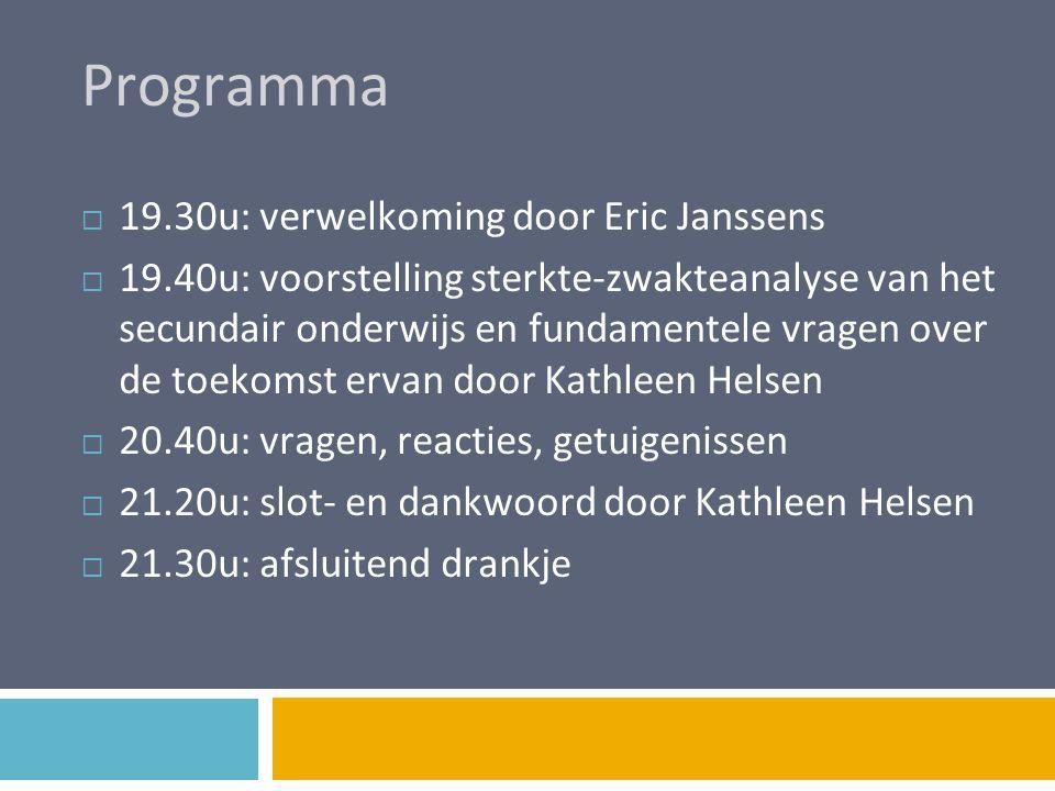 Programma  19.30u: verwelkoming door Eric Janssens  19.40u: voorstelling sterkte-zwakteanalyse van het secundair onderwijs en fundamentele vragen ov