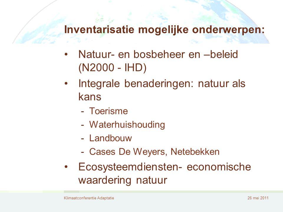 Klimaatconferentie Adaptatie26 mei 2011 Inventarisatie mogelijke onderwerpen: •Ecosysteemdiensten- economische waardering natuur •Problemen als plantenziektes, plagen, exoten •Bosaanplanting (vs bosontginning) • Gedragswijzigingen • Noord-Zuid-relatie (impact)