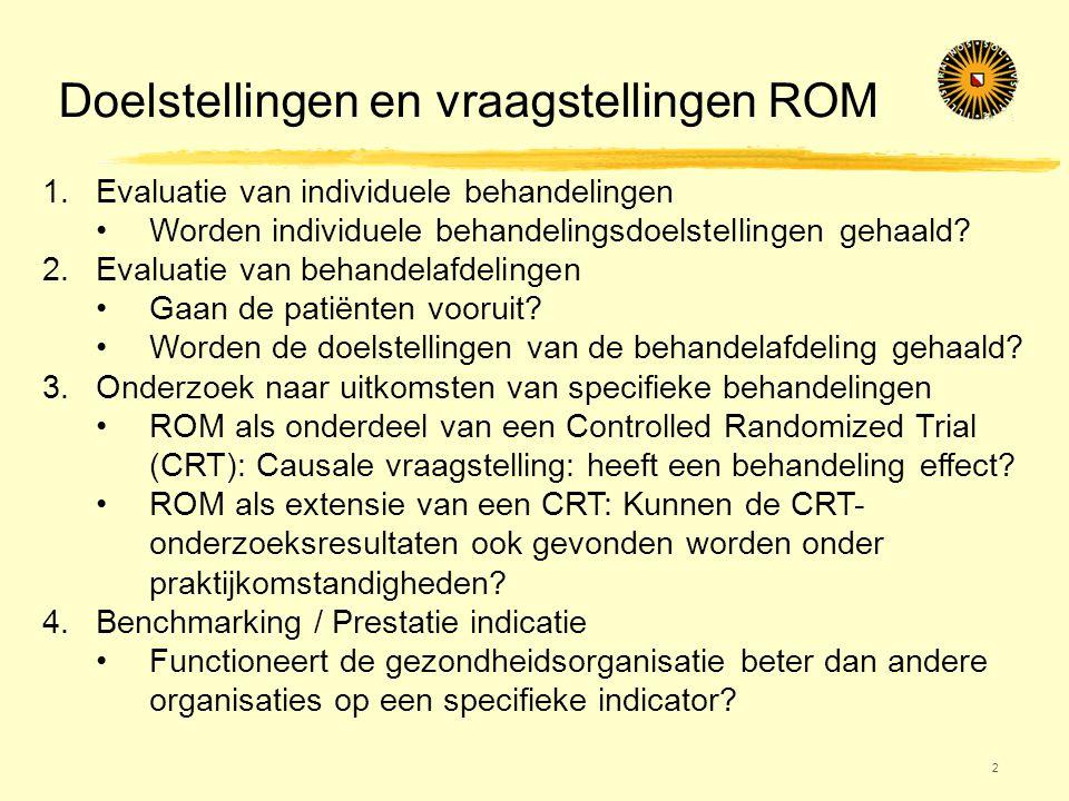 Doelstellingen en vraagstellingen ROM 2 1.Evaluatie van individuele behandelingen •Worden individuele behandelingsdoelstellingen gehaald? 2.Evaluatie
