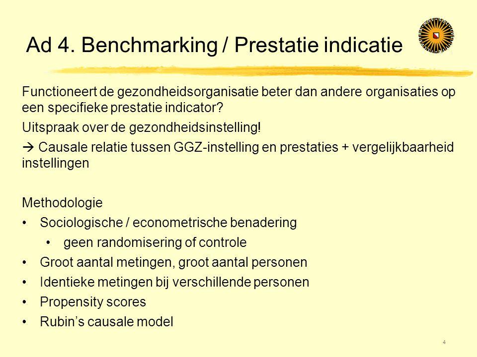 Ad 4. Benchmarking / Prestatie indicatie 4 Functioneert de gezondheidsorganisatie beter dan andere organisaties op een specifieke prestatie indicator?