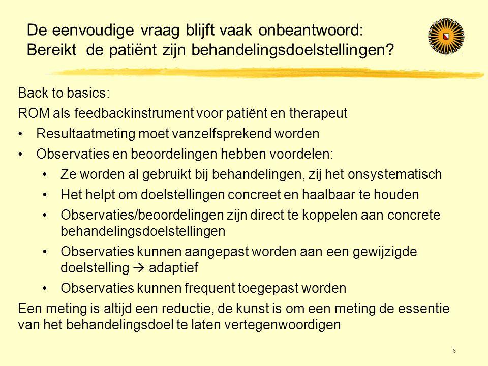 De eenvoudige vraag blijft vaak onbeantwoord: Bereikt de patiënt zijn behandelingsdoelstellingen? 6 Back to basics: ROM als feedbackinstrument voor pa