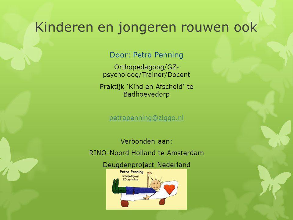 Kinderen en jongeren rouwen ook Door: Petra Penning Orthopedagoog/GZ- psycholoog/Trainer/Docent Praktijk 'Kind en Afscheid' te Badhoevedorp petrapenni