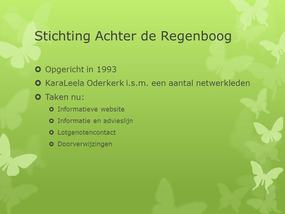 Stichting Achter de Regenboog  Opgericht in 1993  KaraLeela Oderkerk i.s.m. een aantal netwerkleden  Taken nu:  Informatieve website  Informatie
