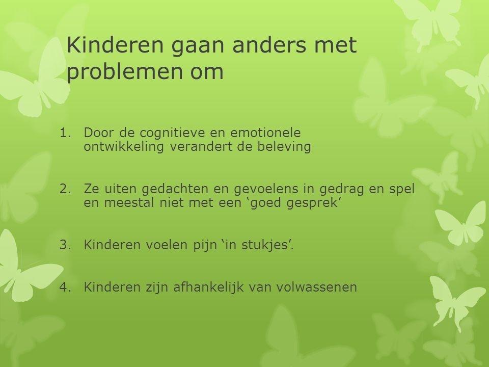 Kinderen gaan anders met problemen om 1.Door de cognitieve en emotionele ontwikkeling verandert de beleving 2. Ze uiten gedachten en gevoelens in gedr