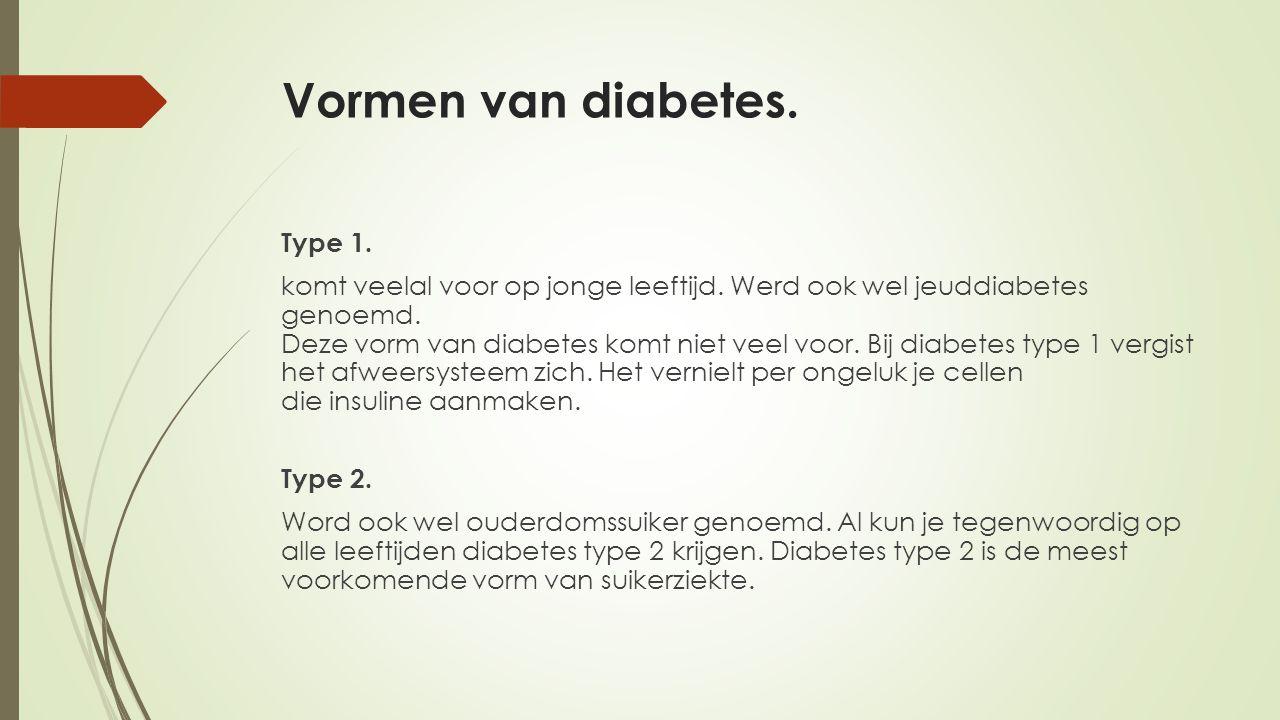 Vormen van diabetes. Type 1. komt veelal voor op jonge leeftijd. Werd ook wel jeuddiabetes genoemd. Deze vorm van diabetes komt niet veel voor. Bij di