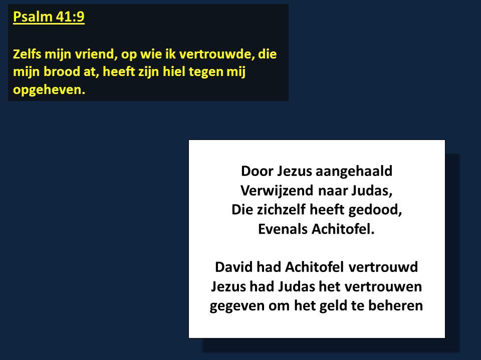 Psalm 41:9 Zelfs mijn vriend, op wie ik vertrouwde, die mijn brood at, heeft zijn hiel tegen mij opgeheven Zelfs mijn vriend, op wie ik vertrouwde, di