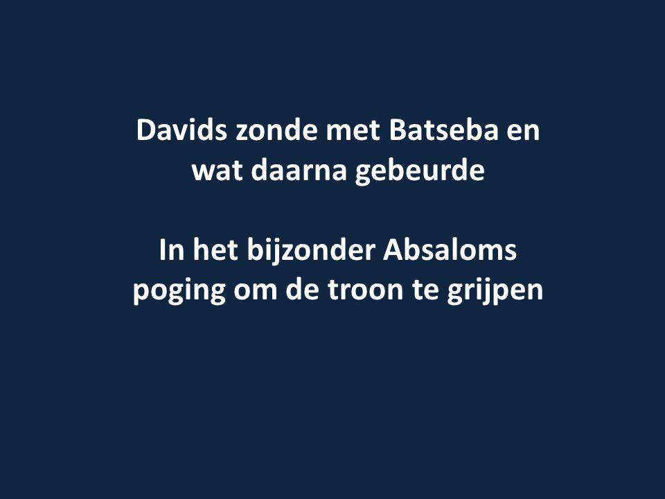 Davids zonde met Batseba en wat daarna gebeurde In het bijzonder Absaloms poging om de troon te grijpen