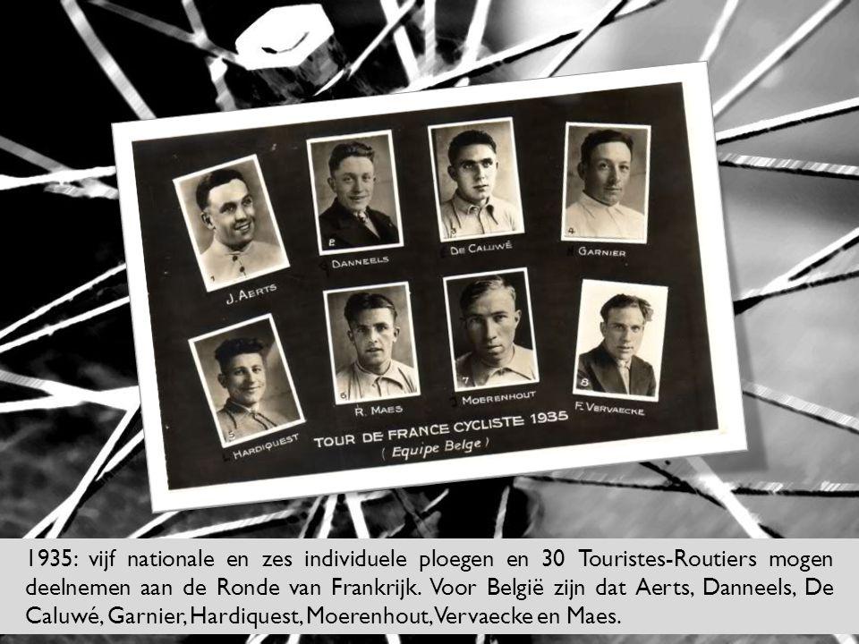 1935: vijf nationale en zes individuele ploegen en 30 Touristes-Routiers mogen deelnemen aan de Ronde van Frankrijk. Voor België zijn dat Aerts, Danne