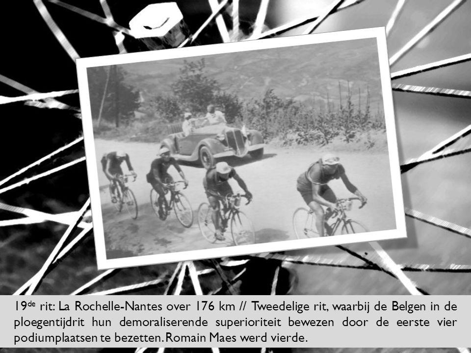 19 de rit: La Rochelle-Nantes over 176 km // Tweedelige rit, waarbij de Belgen in de ploegentijdrit hun demoraliserende superioriteit bewezen door de