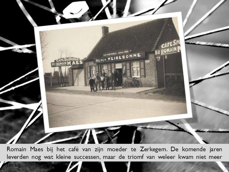 Romain Maes bij het café van zijn moeder te Zerkegem. De komende jaren leverden nog wat kleine successen, maar de triomf van weleer kwam niet meer ter