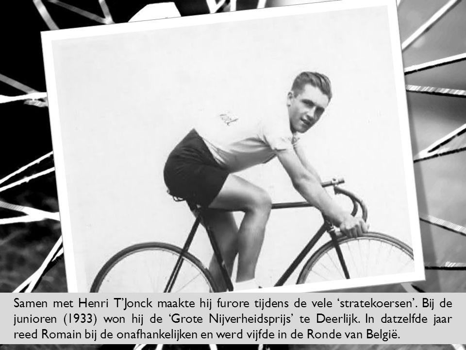 Samen met Henri T'Jonck maakte hij furore tijdens de vele 'stratekoersen'. Bij de junioren (1933) won hij de 'Grote Nijverheidsprijs' te Deerlijk. In