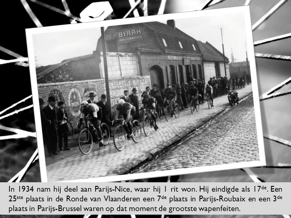 In 1934 nam hij deel aan Parijs-Nice, waar hij 1 rit won. Hij eindigde als 17 de. Een 25 ste plaats in de Ronde van Vlaanderen een 7 de plaats in Pari