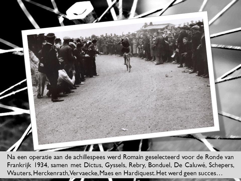 Na een operatie aan de achillespees werd Romain geselecteerd voor de Ronde van Frankrijk 1934, samen met Dictus, Gyssels, Rebry, Bonduel, De Caluwé, S