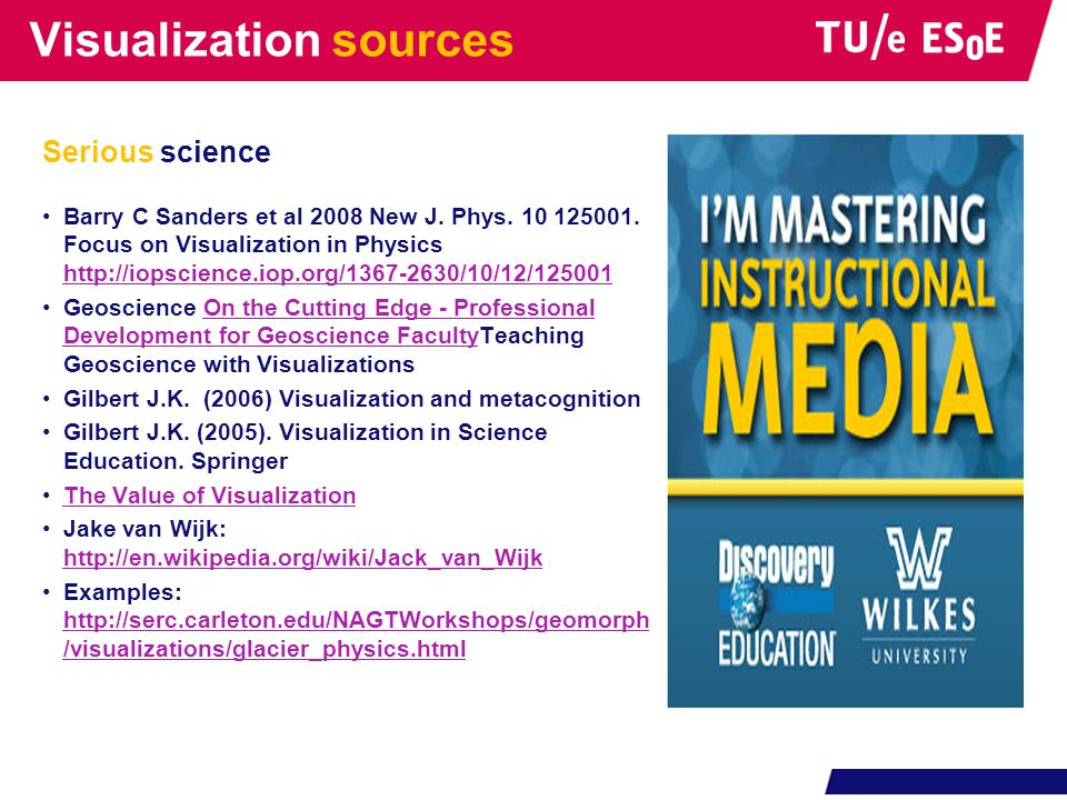 Visualization sources Serious science •Barry C Sanders et al 2008 New J. Phys. 10 125001. Focus on Visualization in Physics http://iopscience.iop.org/