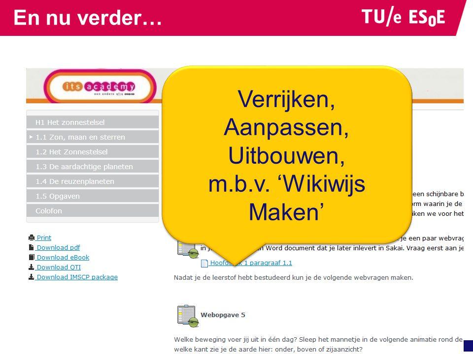 En nu verder… Verrijken, Aanpassen, Uitbouwen, m.b.v. 'Wikiwijs Maken' Verrijken, Aanpassen, Uitbouwen, m.b.v. 'Wikiwijs Maken'