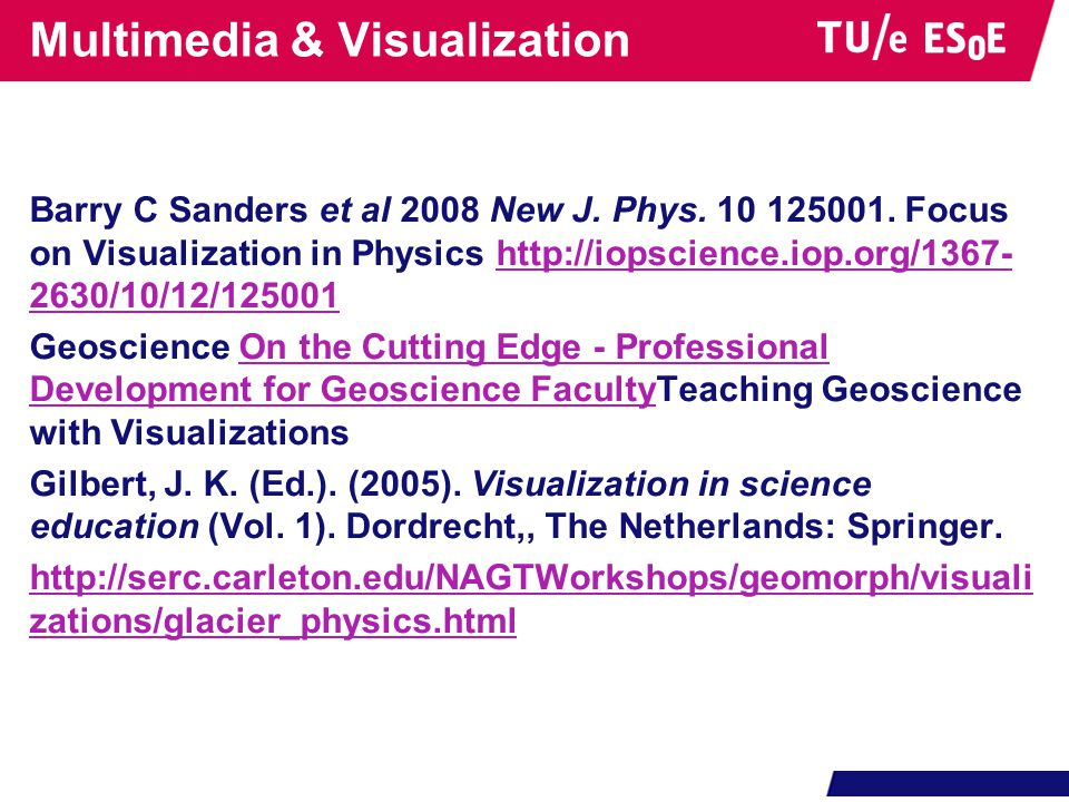 Multimedia & Visualization Barry C Sanders et al 2008 New J. Phys. 10 125001. Focus on Visualization in Physics http://iopscience.iop.org/1367- 2630/1