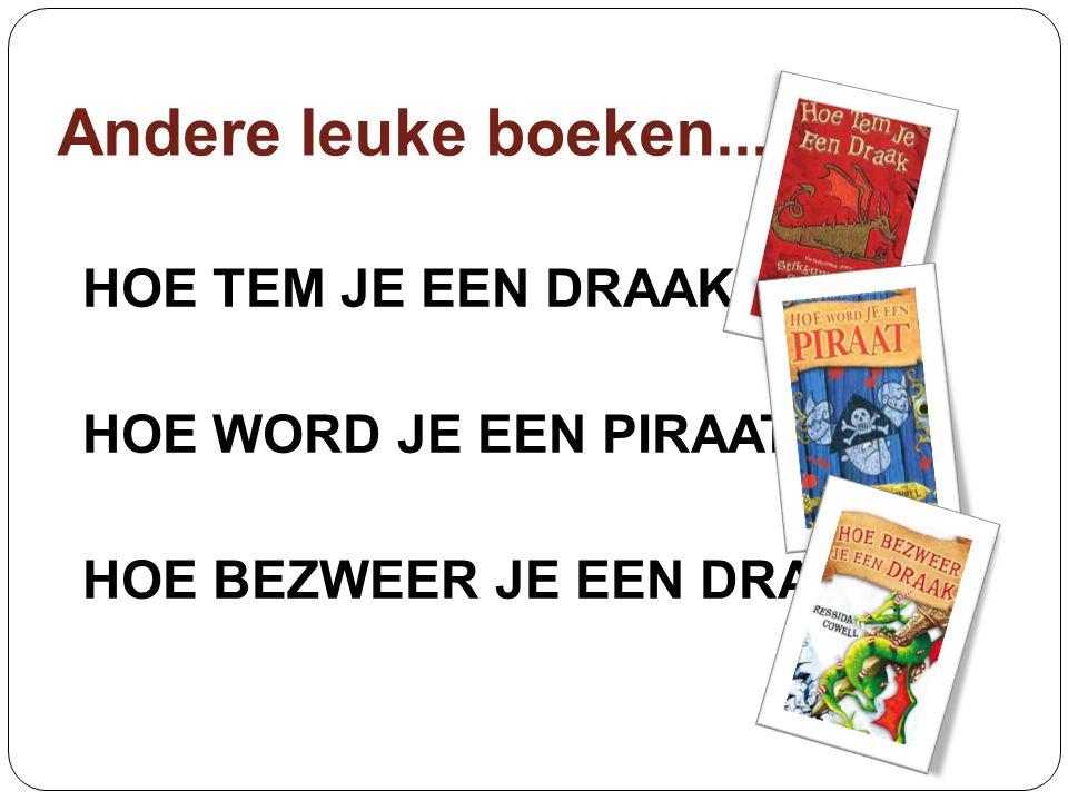 Andere leuke boeken... HOE TEM JE EEN DRAAK? HOE WORD JE EEN PIRAAT? HOE BEZWEER JE EEN DRAAK?