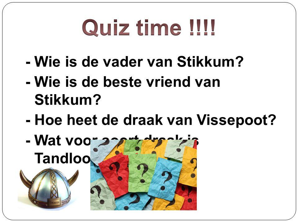 - Wie is de vader van Stikkum? - Wie is de beste vriend van Stikkum? - Hoe heet de draak van Vissepoot? - Wat voor soort draak is Tandloos?
