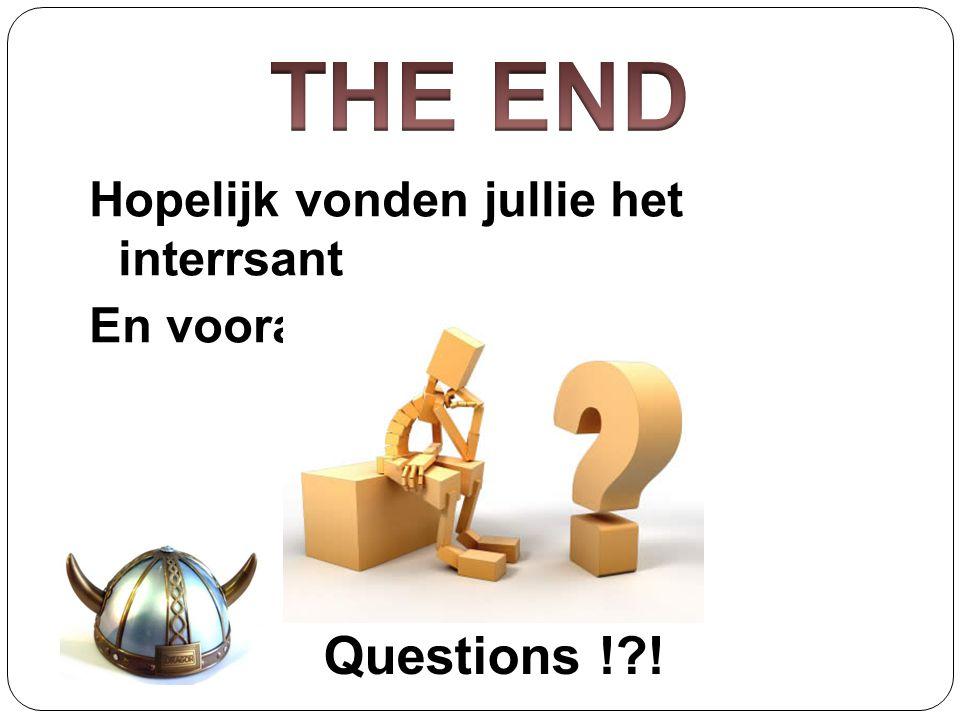 Hopelijk vonden jullie het interrsant En vooral leuk !!!!! Questions !?!