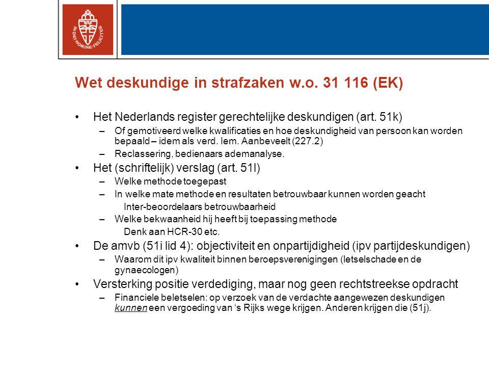 Wet deskundige in strafzaken w.o. 31 116 (EK) •Het Nederlands register gerechtelijke deskundigen (art. 51k) –Of gemotiveerd welke kwalificaties en hoe
