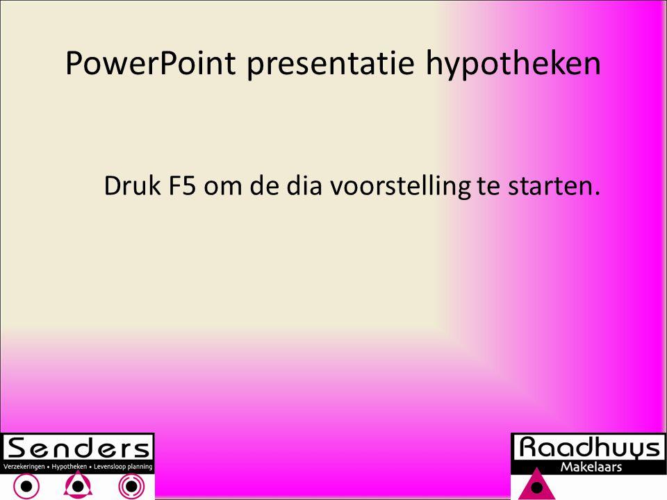 PowerPoint presentatie hypotheken Druk F5 om de dia voorstelling te starten.