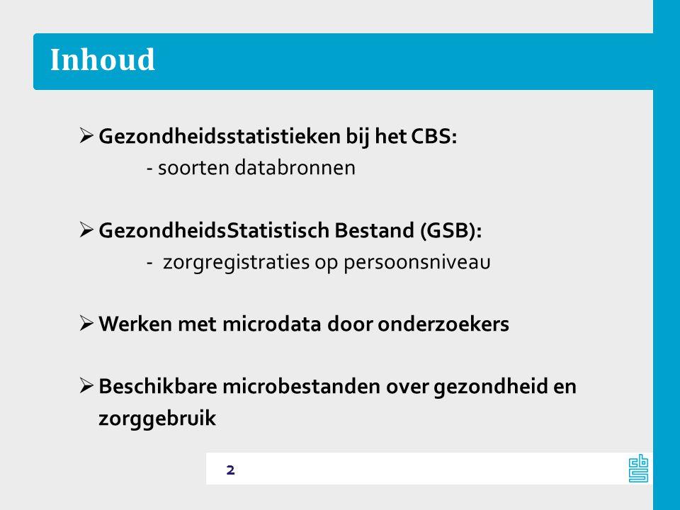 Inhoud  Gezondheidsstatistieken bij het CBS: - soorten databronnen  GezondheidsStatistisch Bestand (GSB): -zorgregistraties op persoonsniveau  Werk