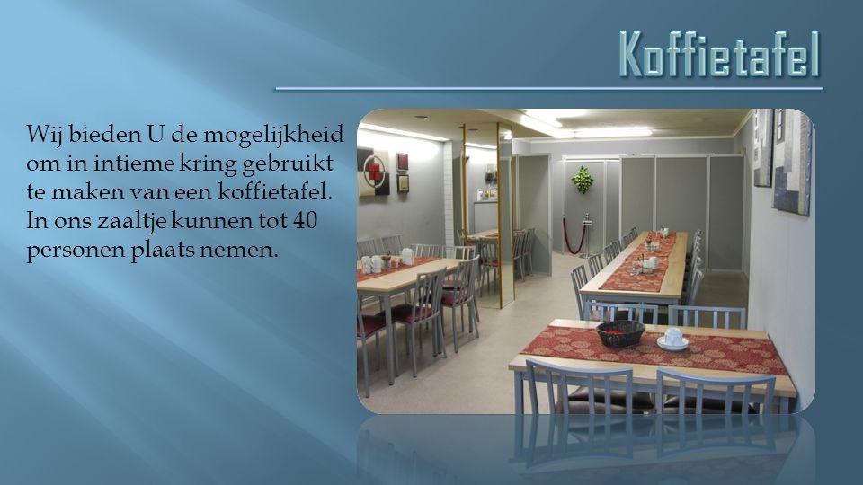 Wij bieden U de mogelijkheid om in intieme kring gebruikt te maken van een koffietafel. In ons zaaltje kunnen tot 40 personen plaats nemen.