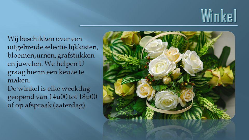 Wij beschikken over een uitgebreide selectie lijkkisten, bloemen,urnen, grafstukken en juwelen. We helpen U graag hierin een keuze te maken. De winkel