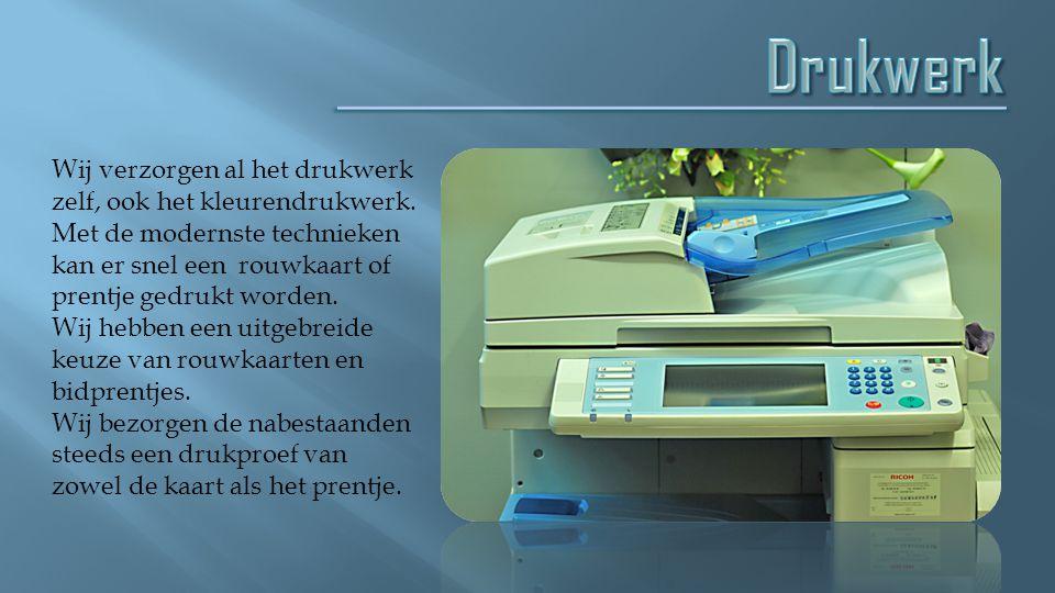 Wij verzorgen al het drukwerk zelf, ook het kleurendrukwerk. Met de modernste technieken kan er snel een rouwkaart of prentje gedrukt worden. Wij hebb