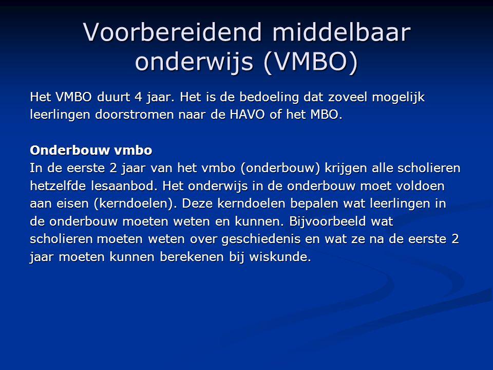 Voorbereidend middelbaar onderwijs (VMBO) Het VMBO duurt 4 jaar. Het is de bedoeling dat zoveel mogelijk leerlingen doorstromen naar de HAVO of het MB