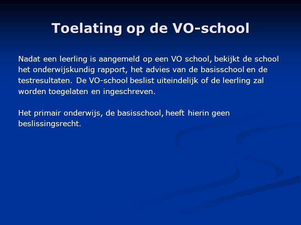 Toelating op de VO-school Nadat een leerling is aangemeld op een VO school, bekijkt de school het onderwijskundig rapport, het advies van de basisscho