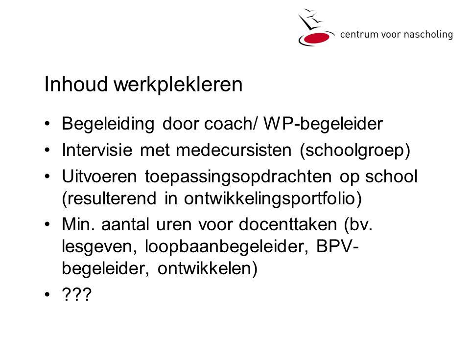 Inhoud werkplekleren •Begeleiding door coach/ WP-begeleider •Intervisie met medecursisten (schoolgroep) •Uitvoeren toepassingsopdrachten op school (resulterend in ontwikkelingsportfolio) •Min.