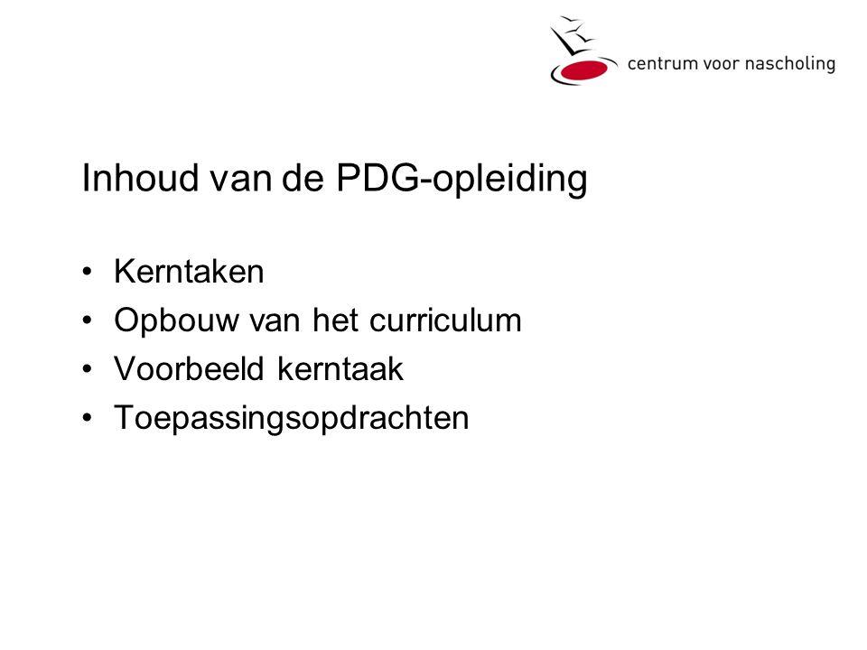 Inhoud van de PDG-opleiding •Kerntaken •Opbouw van het curriculum •Voorbeeld kerntaak •Toepassingsopdrachten