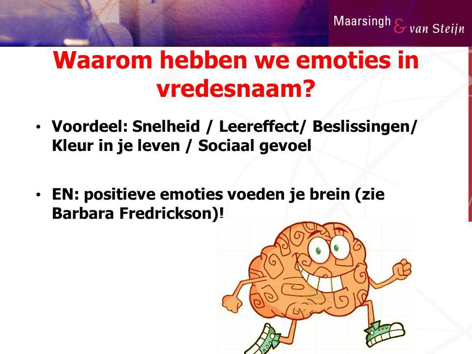 Waarom hebben we emoties in vredesnaam? • Voordeel: Snelheid / Leereffect/ Beslissingen/ Kleur in je leven / Sociaal gevoel • EN: positieve emoties vo